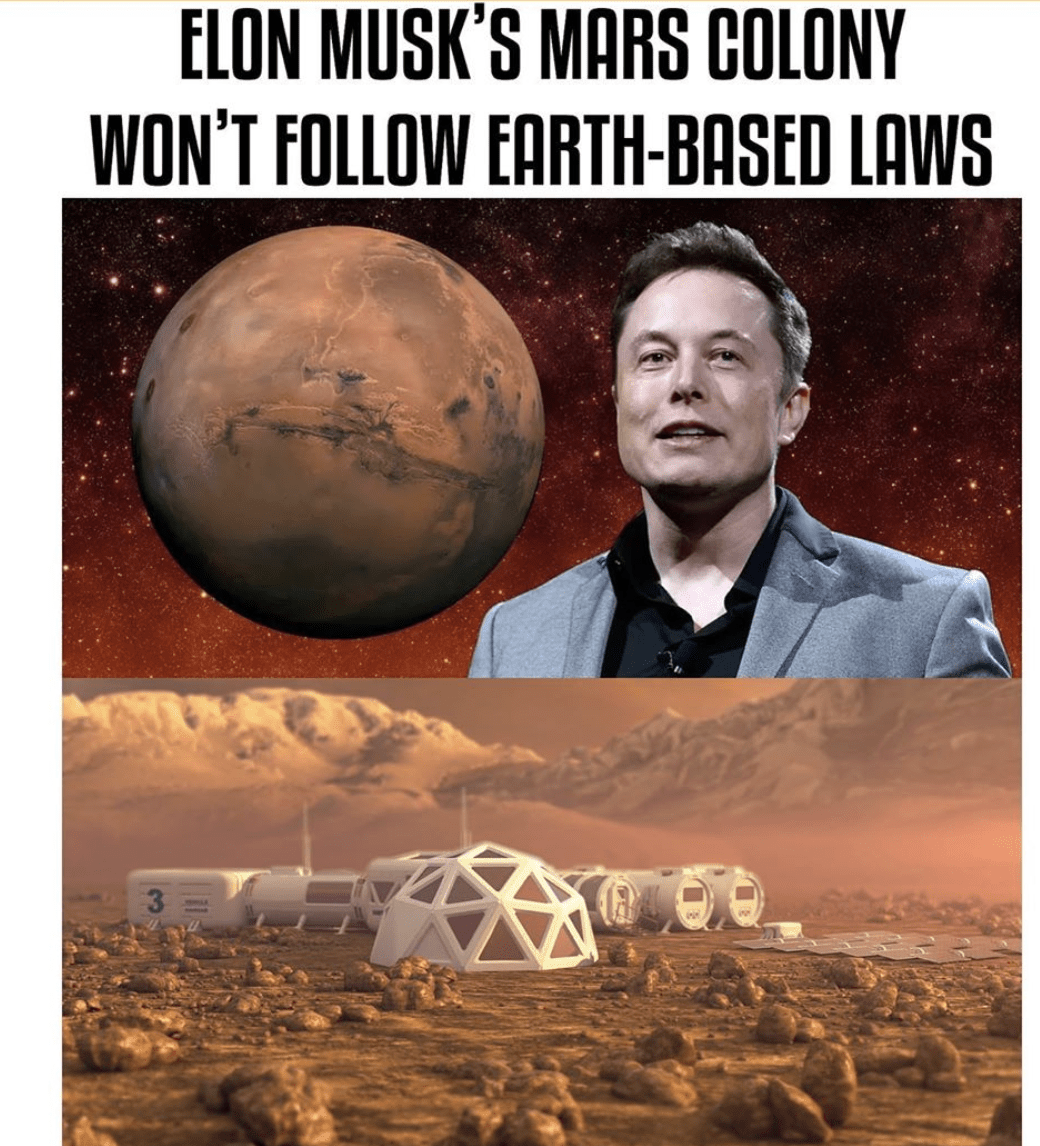 "Elon Musk's planned colony on the Red Planet will not be ruled by any ""Earth-based government""  — and will instead adhere to its own ""self-governing principles,"" according to a report Friday.  Disputes ""will be settled through self-governing principles, established in good faith, at the time of Martian settlement,""  The service terms, however, note that earthlings using the internet on the Earth's Moon must follow the laws of California  - HipHopOverload.com"